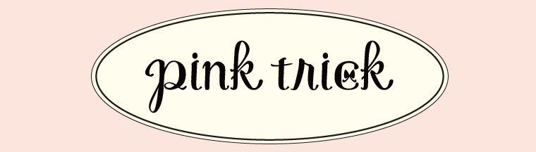 pink trick