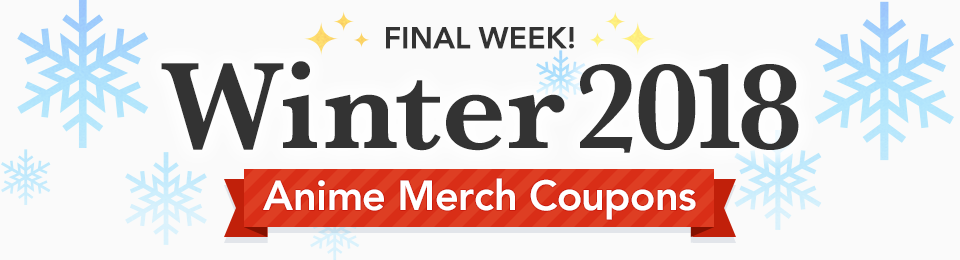 Winter 2018 Anime Merch Coupons