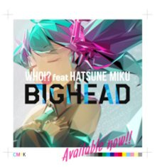 【Design】BIGHEAD「Who!? (feat. Hatsune Miku) - Single」